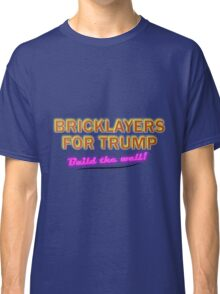 Bricklayers For Trump Classic T-Shirt