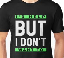 I'd Help But I Don't Want To Funny Gift T-Shirt Unisex T-Shirt
