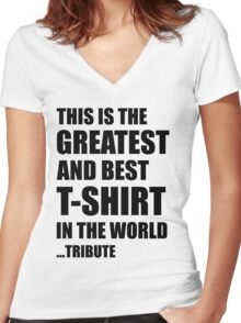 The Greatest And Best T-Shirt in The World ...Tribute (Black Writing) Women's Fitted V-Neck T-Shirt