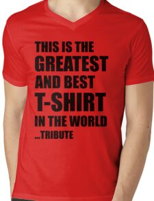The Greatest And Best T-Shirt in The World ...Tribute (Black Writing) Mens V-Neck T-Shirt