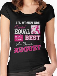 Mom - All Women Are Created Equal But The Best Are Born In August Women's Fitted Scoop T-Shirt