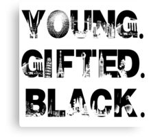 Young. Gifted. Black Canvas Print