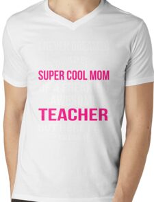 Mom - I Never Dreamed I Would Be A Super Cool Mom Of A Freaking Awesome Teacher Mens V-Neck T-Shirt