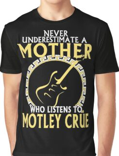 Mom - Never Underestimate Mother Who Listen To Motley Crue Graphic T-Shirt