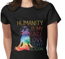 Humanity is my race Love is my religion Womens Fitted T-Shirt