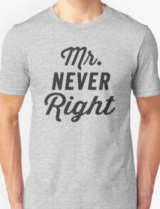Mr. Never Right T-Shirt