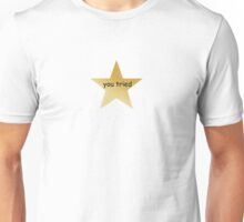 You Tried Unisex T-Shirt