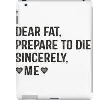 Dear Fat, Prepare To Die, Sincerely Me  iPad Case/Skin