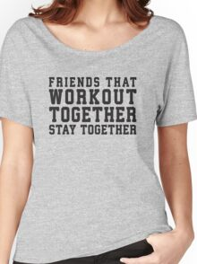 Friends That Work Out Together Stay Together Women's Relaxed Fit T-Shirt