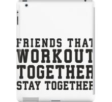 Friends That Work Out Together Stay Together iPad Case/Skin