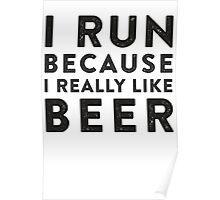 I Run Because I Really Like Beer Poster