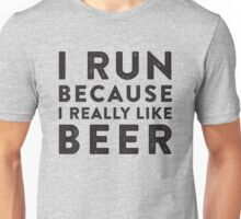 I Run Because I Really Like Beer Unisex T-Shirt