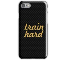 Train hard - Gym Motivational Quote iPhone Case/Skin