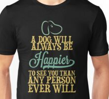 A Dog Will Always Be Happier To See You Than Any Person Ever Will  Unisex T-Shirt