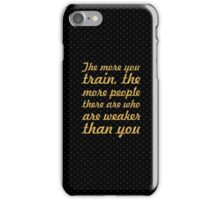 The more you train... Gym Motivational Quote iPhone Case/Skin
