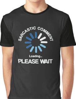 Sarcastic Comment Loading Please Wait Funny Graphic T-Shirt