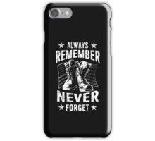 ALWAYS REMEMBER NEVER FORGET - Veteran Shirt  iPhone Case/Skin
