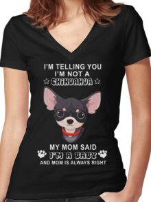 I'm not a chihuahua My mom said I'm a baby Women's Fitted V-Neck T-Shirt