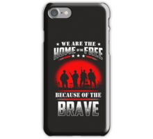 We Are The Home Of The Free Because Of The Brave - Veteran Shirt iPhone Case/Skin
