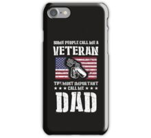 Some People Call Me A Veteran The Most Important Call Me Dad - Veteran Shirt iPhone Case/Skin