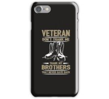 Veteran Don't Thank Me - Thank My Brothers That Never Gave Back  - Veteran Shirt iPhone Case/Skin