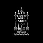 I Stand With Standing Rock, Water Is Life, NODAPL by lolotees