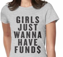 Girls Just Wanna Have Funds Womens Fitted T-Shirt