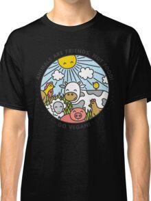Animals are friends, not food. Go vegan!  Classic T-Shirt