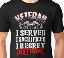 Veteran I Served I Sacrificed I Regret Nothing - Veteran Shirt Unisex T-Shirt