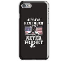 Veteran Shirt - ALWAYS REMEMBER NEVER FORGET iPhone Case/Skin