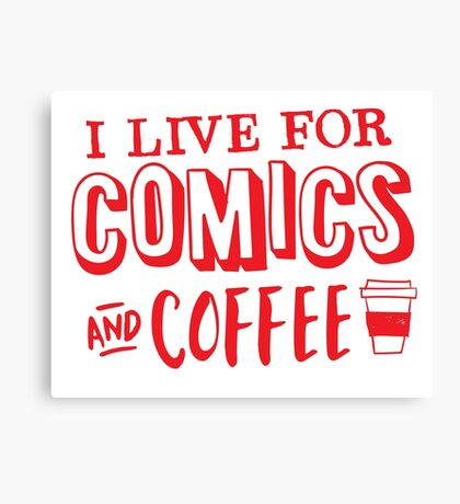 I live for comics and coffee Canvas Print