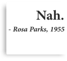 Nah Rosa Parks Quote Canvas Print
