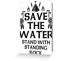 Save The Water Stand With Standing Rock Greeting Card