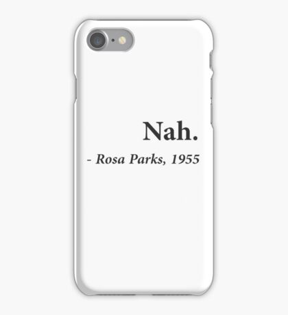 Nah Rosa Parks Quote iPhone Case/Skin