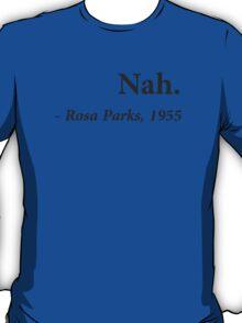 Nah Rosa Parks Quote T-Shirt