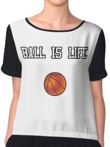 Ball Is Life ( Basketball ) Chiffon Top