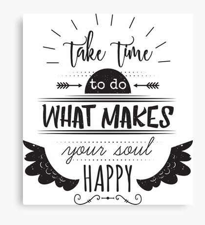 Typography poster with hand drawn elements. Inspirational quote. Take time to do what makes your soul happy.  Canvas Print