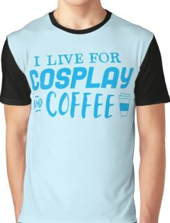 I live for cosplay and coffee Graphic T-Shirt