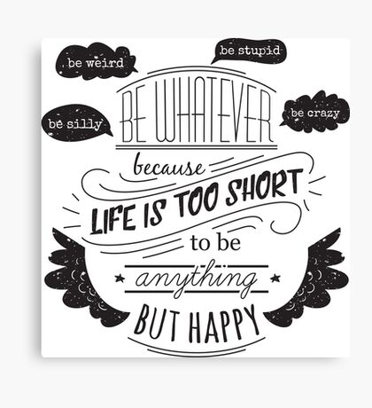 Typography poster with hand drawn elements. Inspirational quote. Be whatever because life is short to be anything but happy. Canvas Print