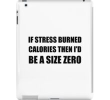 If Stress Burned Calories iPad Case/Skin