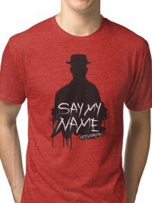 Say My Name - Heisenberg (Silhouette version) Tri-blend T-Shirt