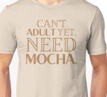Can't ADULT yet need MOCHA Unisex T-Shirt