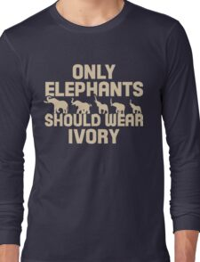 Only Elephants Should Wear Ivory Shirt Long Sleeve T-Shirt