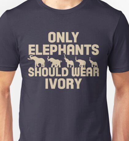 Only Elephants Should Wear Ivory Shirt Unisex T-Shirt