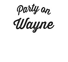Party On Wayne Photographic Print