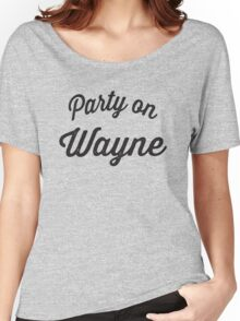 Party On Wayne Women's Relaxed Fit T-Shirt