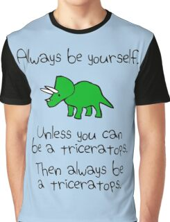 Always Be Yourself, Unless You Can Be A Triceratops Graphic T-Shirt