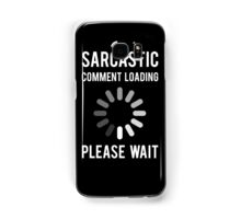 Sarcastic Comment Loading  Samsung Galaxy Case/Skin