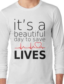 IT'S beautiful day to save lives white anatomy Long Sleeve T-Shirt