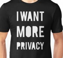 I Want More Privacy Unisex T-Shirt